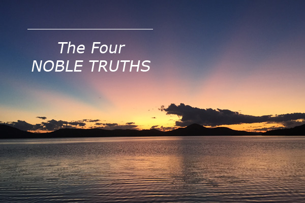 """the four noble truths Introduction the teaching commonly called the """"four noble truths"""" is the most widely known teaching of the historical buddha who lived and taught during the 5th."""